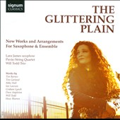 The Glittering Plain: New Works and Arrangements for Saxophone & Ensemble / Lara James, saxophone