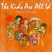 Randy Kaplan: The Kids Are All Id