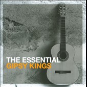 Gipsy Kings: The Essential Gipsy Kings