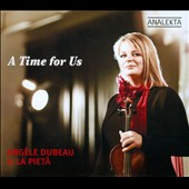 A Time for Us / Angele Dubeau, violin. La Pieta