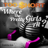 Too $hort: Where the Pretty Girls At [Single]