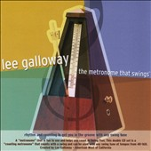 Lee Galloway: The  Metronome That Swings