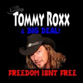 Tommy Roxx/Tommy Roxx & Big Deal: Freedom Isn't Free