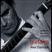Music for Guitar by Mompou, Manen and Pedrell / Alex Garrobe: guitar