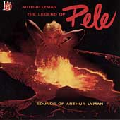 Arthur Lyman: The Legend of Pele: Sounds of Arthur Lyman