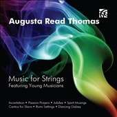 Augusta Read Thomas: Music for Strings / Featuring Young Musicians: Stefan Hersh, violin; Juilliard Student Orchestra; Xian Zhang et al.