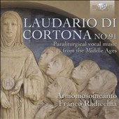 Laudario di Cortona No. 91: Paraliturgical vocal music from the Middle Ages / Armoniosoincanto; Radicchia