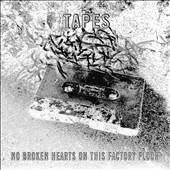 Tapes: No Broken Hearts on This Factory Floor