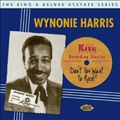 Wynonie Harris: Don't You Want to Rock? The King & Deluxe Acetate Series