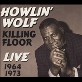 Howlin' Wolf: Killing Floor: Live 1964-1973 [Digipak]