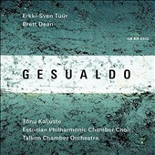 'Gesualdo' - works inspired by the music of Carlo Gesualdo. Brett Dean: 'Carlo' (1997); Erkki-Sven Tuur: L'ombra di Gesualdo; Psalmody / Tallinn CO; Estonian Phil. Chamber Choir