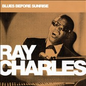 Ray Charles: Blues Before Sunrise [Pepper Cake]