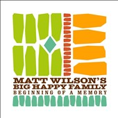 Matt Wilson (Drums)/Matt Wilson's Big Happy Family: Beginning of a Memory [Slipcase] *