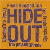 Frode Gjerstad Trio: Hide Out