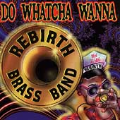 Rebirth Brass Band: Do Whatcha Wanna