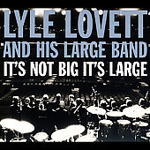 Lyle Lovett/Lyle Lovett & His Large Band: It's Not Big It's Large [Digipak]