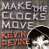 Kevin Devine: Make the Clocks Move [Bonus Tracks] [PA]