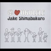 Jake Shimabukuro: Peace, Love, Ukulele [Digipak]