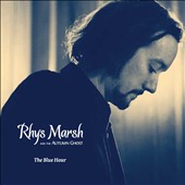 Rhys Marsh/The Autumn Ghost/Rhys Marsh & the Autumn Ghost: The Blue Hour [Digipak]