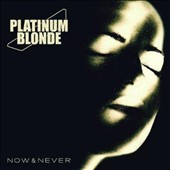 Platinum Blonde: Now & Never