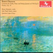 Ernest Chausson: Concerto for Violin, Piano and String Quartet, Op. 21; Poeme, Op. 25 / Bruno Monteiro, violin. Joao Paulo Sanots, piano