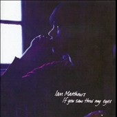 Ian Matthews: If You Saw Thro My Eyes [Remastered]