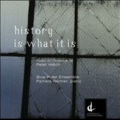 History Is What It Is - the music of Peter Hatch / Blue River Ensemble, Pamela Reimer, piano