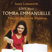 Sonia Loinsworth: Live from Tomba Emmanuelle: Tibetan Buddhist Mantras