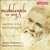 Britten: Michelangelo in Song - songs by Britten, Wolf & Shostakovich / John Tomlinson, bass; David Owen Norris, piano