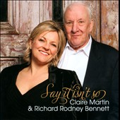 Claire Martin (Vocals)/Richard Rodney Bennett (Composer): Say It Isn't So *