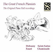 The Great French Pianists: The Original Piano Roll Recordings of Debussy, Saint-Saens, Fauré, Chaminade
