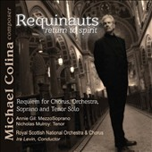 Michael Colina (b.1948) 'Requinauts - Return to Spirit': Requiem / Annie Gil, mz; Nicholas Mulroy, tenor. Scottish Nat'l Orch., Levin