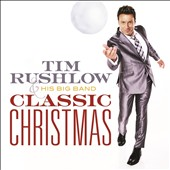 Tim Rushlow & His Big Band/Tim Rushlow: Classic Christmas [11/24]