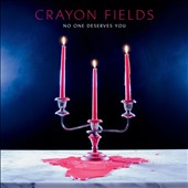 The Crayon Fields: No One Deserves You *