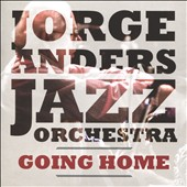 Jorge Anders Jazz Orchestra: Going Home