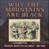 Various Artists: Why the Mountains Are Black: Primeval Greek Village Music, 1907-1960 [2/5]