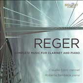 Max Reger (1873-1916): Complete Music for Clarinet and Piano / Claudio Conti, clarinet; Roberta Bambace, piano