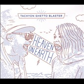 Tachyon Ghetto Blaster: Heaven on Earth [Digipak]