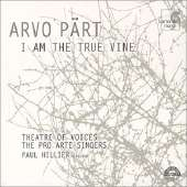 Pärt: I Am the True Vine / Hillier, Theatre of Voices, et al