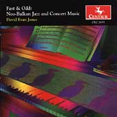 David Evan Jones: Fast & Odd: Neo-Balkan Jazz and Concerto Music