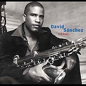 David Sanchez (Saxophone): Coral