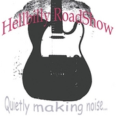 Hellbillyroadshow: Quietly Makin' Noise...