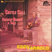Eddy Arnold: Cattle Call/Thereby Hangs a Tale