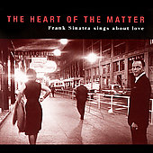 Frank Sinatra: Heart of the Matter: Frank Sinatra Sings About Love [Digipak]