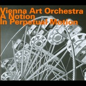 Vienna Art Orchestra: A Notion in Perpetual Motion [Digipak]
