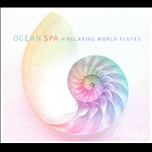 Various Artists: Ocean Spa: Relaxing World Flutes [Digipak]