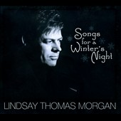 Lindsay Thomas Morgan: Songs for a Winter's Night [Digipak]