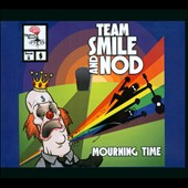 Team Smile and Nod: Mourning Time [Digipak]