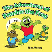 Tom Mesing: The Adventures of Frankie the Frog