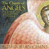The Chants of Angels / Gloriae Dei Cantores Schola